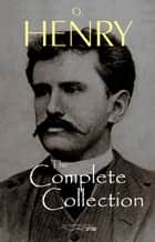 O. Henry: The Complete Collection ebook by O. Henry