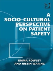 A Socio-cultural Perspective on Patient Safety ebook by Dr Justin Waring,Dr Emma Rowley