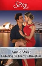 Seducing His Enemy's Daughter eBook by Annie West