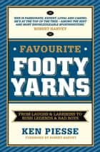 Favourite Footy Yarns: From Laughs and Larrikins to Bush Legends and Bad Boys ebook by Ken Piesse
