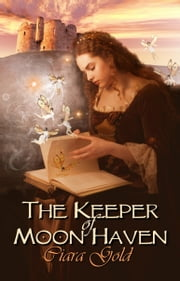 The Keeper Of Moon Haven ebook by Ciara Gold