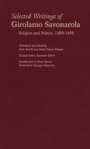 Selected Writings of Girolamo Savonarola - Religion and Politics, 1490-1498 ebook by Girolamo Savonarola,Donald Beebe,Anne Borelli,Maria Pastore Passaro,Prof. Giuseppe Mazzotta