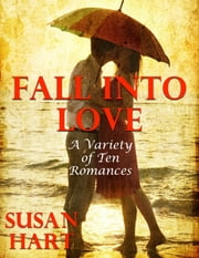Fall Into Love: A Variety of Ten Romances ebook by Susan Hart