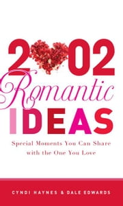 2,002 Romantic Ideas: Special Moments You Can Share with the One You Love ebook by Haynes, Cyndi