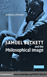 Samuel Beckett and the Philosophical Image ebook by Uhlmann, Anthony