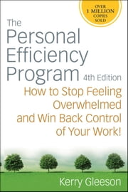The Personal Efficiency Program - How to Stop Feeling Overwhelmed and Win Back Control of Your Work ebook by Kerry Gleeson