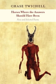Horses Where the Answers Should Have Been - New and Selected Poems ebook by Chase Twichell