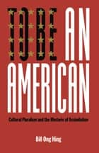 To Be An American ebook by Bill Ong Hing