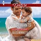 What the Prince Wants audiobook by Jules Bennett