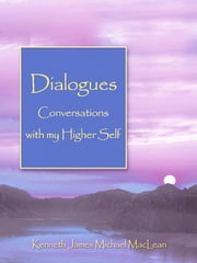 Dialogues Conversations with My Higher Self ebook by MacLean, Kenneth James