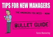 Tips for New Managers: Bullet Guides ebook by Karen Mannering