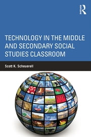 Technology in the Middle and Secondary Social Studies Classroom ebook by Scott K. Scheuerell