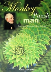 Monkey Puzzle Man - Archibald Menzies, Plant Hunter ebook by James McCarthy