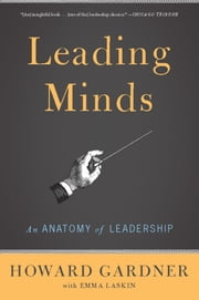 Leading Minds - An Anatomy Of Leadership ebook by Howard E. Gardner, Emma Laskin