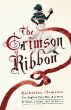 The Crimson Ribbon ebook by Katherine Clements
