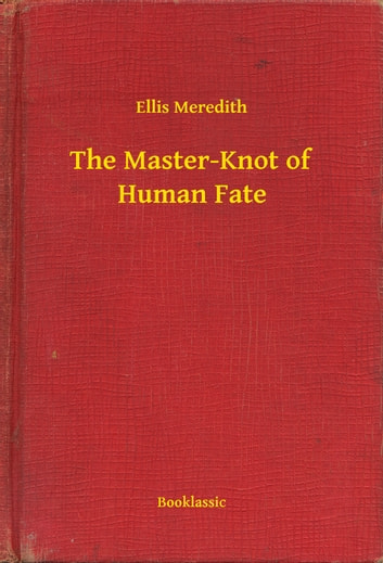 The Master-Knot of Human Fate ebook by Ellis Meredith