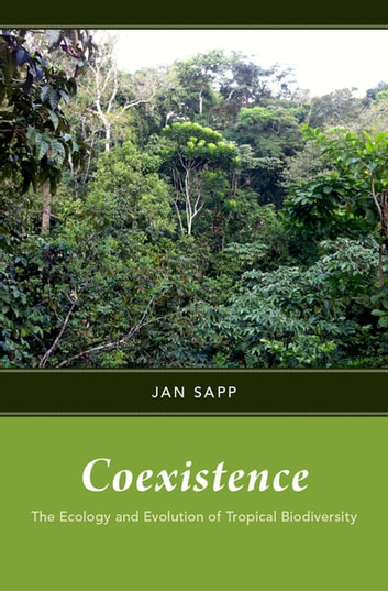 Coexistence - The Ecology and Evolution of Tropical Biodiversity ebook by Jan Sapp