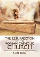 Ebook The Resurrection of the Roman Catholic Church di Griff Ruby