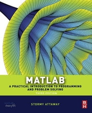 Matlab - A Practical Introduction to Programming and Problem Solving ebook by Stormy Attaway, Ph.D., Boston University