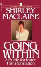 Going Within - A Guide for Inner Transformation ebook by Shirley Maclaine