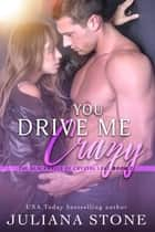 You Drive Me Crazy Ebook di Juliana Stone