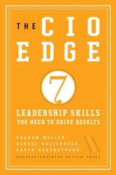 The CIO Edge - Seven Leadership Skills You Need to Drive Results ebook by Graham Waller,Karen Rubenstrunk,George Hallenbeck