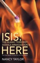 ISIS: The Islamic Terrorist Signals Armageddon is HERE ebook by Nancy Taylor