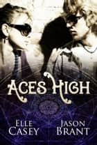 Aces High ebook by Elle Casey, Jason Brant