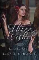 Three Wishes (River of Time California, Book 1) ebook by Lisa T. Bergren