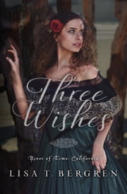 Three Wishes ebook by Lisa T. Bergren