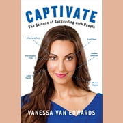 Captivate - The Science of Succeeding with People audiobook by Vanessa Van Edwards