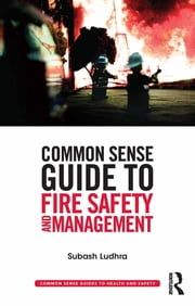 Common Sense Guide to Fire Safety and Management ebook by Subash Ludhra
