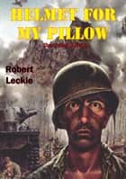 Helmet For My Pillow [Illustrated Edition] ebook by Robert Leckie