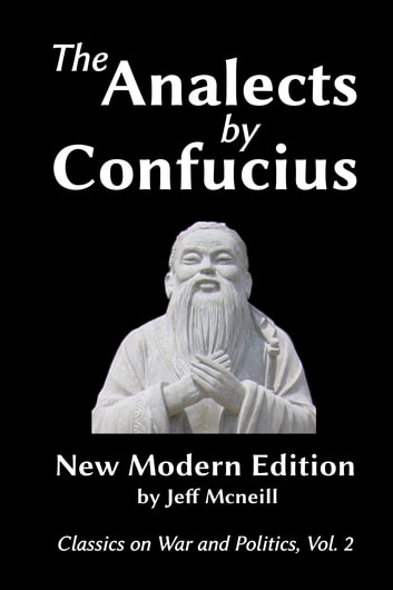 The Analects by Confucius - New Modern Edition ebook by Jeff Mcneill,Confucius,James Legge