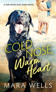 Cold Nose, Warm Heart ebook by Mara Wells
