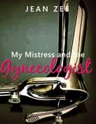 My Mistress and the Gynecologist - Lesbian Medical Play ebook by Jean Zee