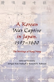A Korean War Captive in Japan, 15971600 - The Writings of Kang Hang ebook by JaHyun Kim Haboush,Kenneth R. Robinson