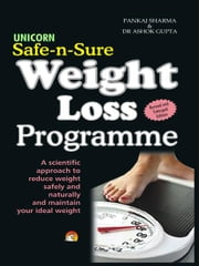 Safe-n-Sure Weight Loss Programme - A scientific approach to reduce weight safely and naturally and maintain your ideal weight ebook by PANKAJ SHARMA, DR ASHOK GUPTA