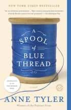 A Spool of Blue Thread - A Novel 電子書 by Anne Tyler