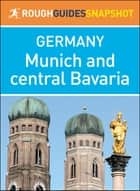 Munich and central Bavaria (Rough Guides Snapshot Germany) ebook by Rough Guides