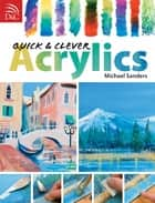 Quick & Clever Acrylics ebook by Mike Sanders