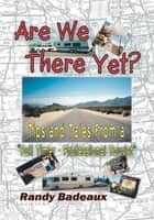 "Are We There Yet? Tips and Tales From a ""Full Timer - Professional Tourist"" ebook by Randy Badeaux"
