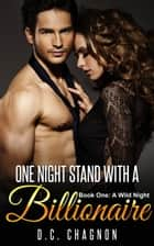 One Night Stand with a Billionaire, Book One: A Wild Night ebook by D.C. Chagnon