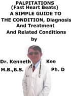 Palpitations, (Fast Heart Beats), A Simple Guide To The Condition, Diagnosis, Treatment And Related Conditions ebook by Kenneth Kee