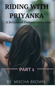 Riding With Priyanka: A Bollywood Fantasy Comes True ebook by Mischa Brown