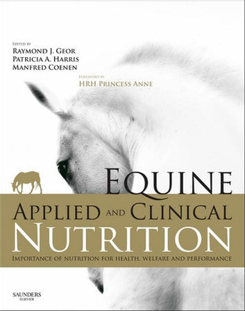 Equine Applied and Clinical Nutrition E-Book - Health, Welfare and Performance ebook by Raymond J. Geor,Manfred Coenen, DrMed Vet, PhD, Diplomate, European College Veterinary Clinical Nutrition,Patricia Harris, MA, PhD, Vet MB, MRCVS, Diplomate, European College of Veterinary Clinical Nutrition