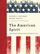 The American Spirit - Celebrating the Virtues and Values that Make Us Great ebook by Edwin J. Feulner, Brian Tracy