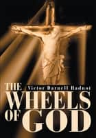 The Wheels of God ebook by Victor Darnell Hadnot