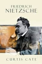 Friedrich Nietzsche ebook by Curtis Cate