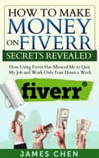 How to Make Money on Fiverr Secrets Revealed ebook by James Chen